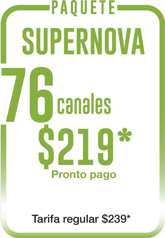 PAQUETE SUPERNOVA 72 CANALES $209 PRONTO PAGO TARIFA REGULAR $225 - STARTV TUS CANALES MÁS CERCA DE TI