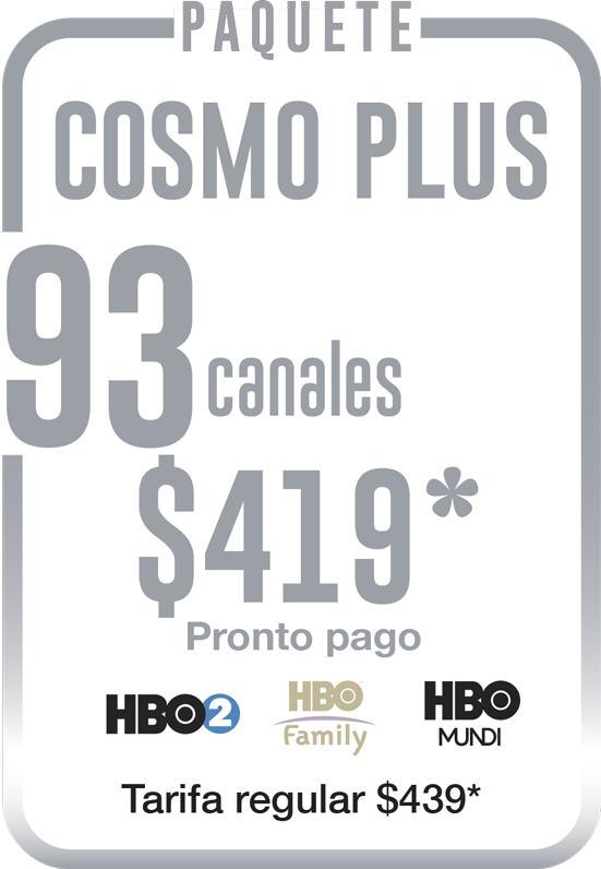 PAQUETE COSMO PLUS 88 CANALES $399 PRONTO PAGO TARIFA REGULAR $419 - STARTV TUS CANALES MÁS CERCA DE TI